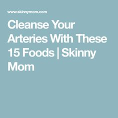 Cleanse Your Arteries With These 15 Foods | Skinny Mom