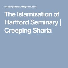 The Islamization of Hartford Seminary must not be viewed as an isolated case, but as a future omen of Islamic Studies in American and really, global education