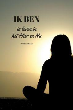 """""""Ik Ben"""" is leven in het Hier en Nu"""