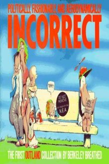 Politically, Fashionably, and Aerodynamically Incorrect  The First Outland Collection (Bloom County), 978-0316107013, Berke Breathed, Little Brown & Co (P); 1st edition