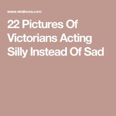 22 Pictures Of Victorians Acting Silly Instead Of Sad