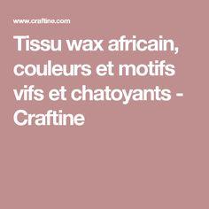 Tissu wax africain, couleurs et motifs vifs et chatoyants - Craftine