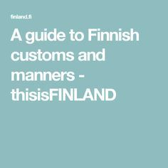 A guide to Finnish customs and manners - thisisFINLAND
