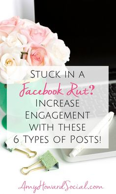 Stuck in a Facebook Rut? Increase Engagement with these 6 types of posts. Never worry about what to post on Facebook again!
