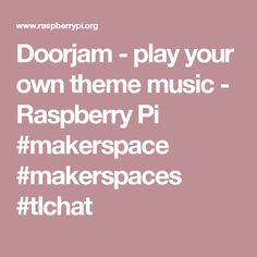Doorjam - play your own theme music - Raspberry Pi #makerspace #makerspaces #tlchat