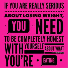 If you are really serious about losing weight, you need to be completely honest with yourself about what you're eating. #EatClean #KeepItReal :)) !!