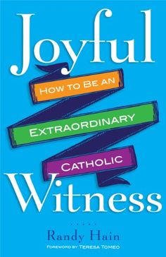 """Everyday Heroes and More in Randy Hain's """"Joyful Witness"""" Catholic Books, Catholic Readings, Get A Life, Finding God, Women Of Faith, Meditation Practices, Humility, Student Work, Books To Read"""