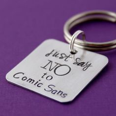 Just Say No to Comic Sans Key Chain  Typography by SpiffingJewelry, $18.00