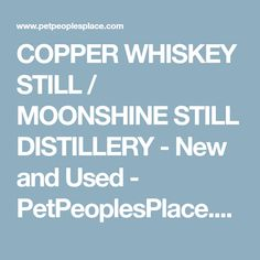 COPPER WHISKEY STILL / MOONSHINE STILL DISTILLERY - New and Used - PetPeoplesPlace.com