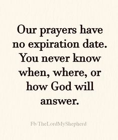 Prayers have no expiration date! Have Faith! Prayer Verses, Prayer Quotes, Bible Verses Quotes, Faith Quotes, Spiritual Quotes, Me Quotes, Qoutes, Scriptures, Quotes About God