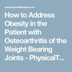 How to Address Obesity in the Patient with Osteoarthritis of the Weight Bearing Joints - PhysicalTherapist.com