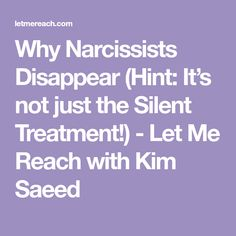 Why Narcissists Disappear (Hint: It's not just the Silent Treatment!) - Let Me Reach with Kim Saeed