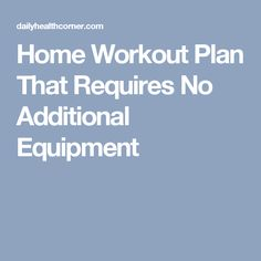 Home Workout Plan That Requires No Additional Equipment