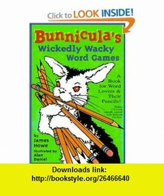 Bunniculas Wickedly Wacky Word Games A Book for Word Lovers  Their Pencils! (9780689816635) James Howe, Alan Daniel , ISBN-10: 0689816634  , ISBN-13: 978-0689816635 ,  , tutorials , pdf , ebook , torrent , downloads , rapidshare , filesonic , hotfile , megaupload , fileserve