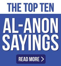 Al-non sayings and quotes can be very catchy and informative. Here are the top 10 Al-anon sayings to remember.