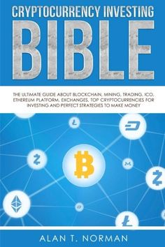 Cryptocurrency Investing Bible The Ultimate Guide About Blockchain Mining Trading ICO Ethereum Platform Exchanges Top Cryptocurrencies for Investing and Perfect Strategies to Make Money Investing In Cryptocurrency, Cryptocurrency Trading, Bitcoin Cryptocurrency, Blockchain Cryptocurrency, Pyramid Scheme, Bitcoin Business, What Is Bitcoin Mining, Crypto Mining, Investing In Stocks