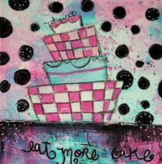 Why Not Eat More Cake by Jodi Ohl