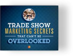 Tradeshow Marketing Secrets That Can't Be Overlooked