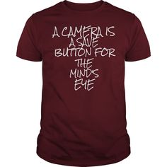 A camera is a save button for the minds eye Photography camera photographer photograph shooting tee tshirts t-shirt https://www.sunfrog.com/A-camera-is-a-save-button-for-the-minds-eye-Guys-Maroon.html?42409
