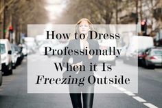 What's Trending on Levo | How to Dress Professionally When It Is Freezing Outside | Levo League http://www.levo.com/