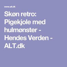 Skøn retro: Pigekjole med hulmønster - Hendes Verden - ALT.dk