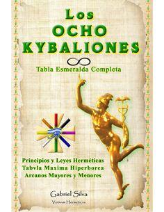 2 LOS OCHO KYBALIONES Gabriel Silva ISBN 978-1-291-20743-9 Tabla Esmeralda Completa Ó Tábula Máxima Hiperbórea (Edición am...