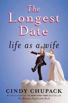 The Longest Date - Life as a Wife by Cindy Chupack of Sex and the City fame.