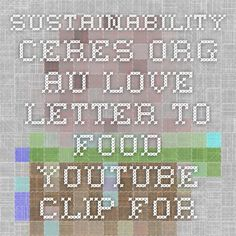 sustainability.ceres.org.au Love Letter to Food. Youtube clip for students to view talking about the waste that food packaging and things creates
