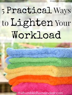 5 Practical Ways to Lighten Your Workload | Equipping Godly Women & The Humbled Homemaker