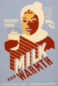 "A WPA Federal Art Project poster for the Cleveland Division of Health promoting milk as a healthy drink, c. 1941. ""Milk for warmth. Energy food."""