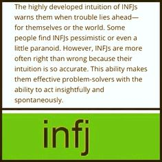 "INFJ . i don't say all INFJ's ""knowings "" are  100% accurate , but one should consider giving them a thought , at least for the fun of it .."