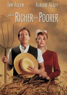 For Richer or Poorer (1997) New York society couple Brad and Caroline Sexton find themselves targets of an IRS investigation. Running from the law, they discover a safe haven in the Amish community of Intercourse, Pa. Posing as long-lost relatives of local farmer Samuel Yoder, the Sextons must give up their glamorous ways in order to escape IRS agent Derek Lester. Tim Allen, Kirstie Alley, Jay O. Sanders...5a