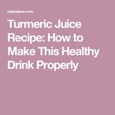 Turmeric Juice Recipe: How to Make This Healthy Drink Properly