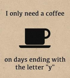 """I only need a coffee on days ending with the letter """"y""""!  Come to Bagels and Bites Cafe in Brighton, MI for all of your bagel and coffee needs!  Feel free to call (810) 220-2333 or visit our website www.bagelsandbites.com for more information!"""