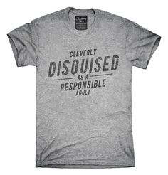 Cleverly Disguised As A Responsible Adult T-Shirts, Hoodies, Tank Tops