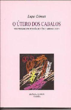 O útero dos cabalos / Lupe Gómez ; prólogo Xohana Torres