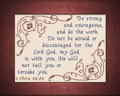 Cross Stitch Bible Verse God is With You - I Chronicles , Be strong and courageous, and do the work. Do not be afraid or discouraged for the Lord God, my God, is with you. He will not fail you or forsake you. Cross Stitch Charts, Cross Stitch Designs, Cross Stitch Patterns, Be Strong And Courageous, Favorite Bible Verses, Names With Meaning, Meaningful Gifts, Cross Stitching, You And I
