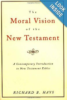 The Moral Vision of the New Testament: Community, Cross, New Creation, A Contemporary Introduction to New Testament Ethics: Richard B. Hays: 9780060637965: Amazon.com: Books