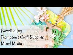 Paradise Tag | Thompson's Craft Supplies | Mixed Media - YouTube Craft Supplies, Mixed Media, Paradise, Rainbow, Crafty, Make It Yourself, Tags, Videos, Flowers