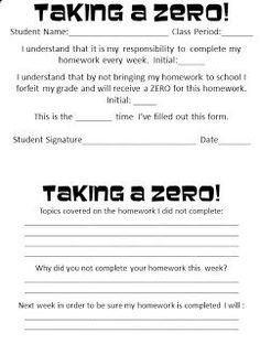 Taking a Zero: Reinforcing student responsibility and giving them ownership in the process of improving their work habits.This idea is great for the classroom and makes students realize how important homework is. Requiring students to fill this out may encourage them to complete homework on time.