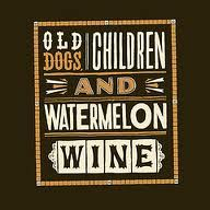 Tom T. Hall - Ain't but three things in this life that's worth a solitary dime but old dogs and children and watermelon wine.
