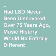 Had LSD Never Been Discovered Over 75 Years Ago, Music History Would Be Entirely Different