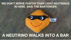 A neutrino walks into a bar.