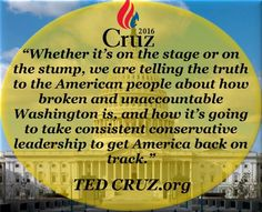 TED CRUZ IS THE PROVEN  CONSISTENT CONSERVATIVE  LEADER - THE ONLY CANDIDATE  ADDRESSING THE REAL ISSUES  AMERICA FACES TODAY! A PRESIDENT TO END THE  ONGOING CORRUPTION OF DC AND PROTECT AMERICA FROM  THE NWO TAKEOVER NOW IN  PROGRESS! TED CRUZ - A PRESIDENT WHO IS FOR AMERICA AND THE PEOPLE!