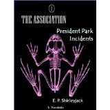 The Association 1: President Park Incidents (Kindle Edition)By E. P. Shirleyjack