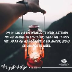 Om 'n lig vir die wêreld te wees beteken nie om almal se foute vir hulle uit te wys nie, maar om as voorbeeld vir ander Jesus se genade te wees. Afrikaans, Scriptures, Ministry, Worship, Prayers, Religion, Faith, Motivation, Music