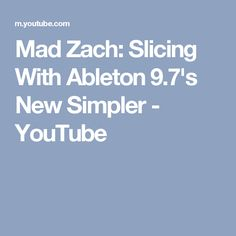 Mad Zach: Slicing With Ableton 9.7's New Simpler - YouTube
