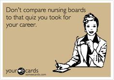 Don't+compare+nursing+boards+to+that+quiz+you+took+for+your+career.