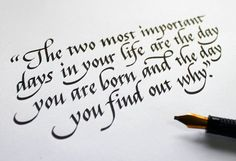 """""""The two most important days in your life are the day you are born and the day you find out why."""" by Seb Lester Calligraphy Drawing, Calligraphy Practice, Calligraphy Handwriting, Calligraphy Quotes, Calligraphy Letters, Cursive, Penmanship, Marathi Calligraphy, Fancy Writing"""