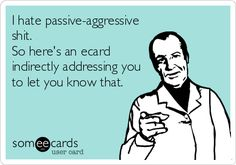 Gallery For > Passive Aggressive Coworker Meme Co Worker Memes, Make A Girl Laugh, Love You Meme, Everything Funny, Passive Aggressive, Work Humor, E Cards, Someecards, Funny Images